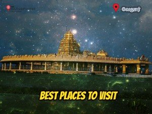 Places Visit Vellore District Things Do How Reach